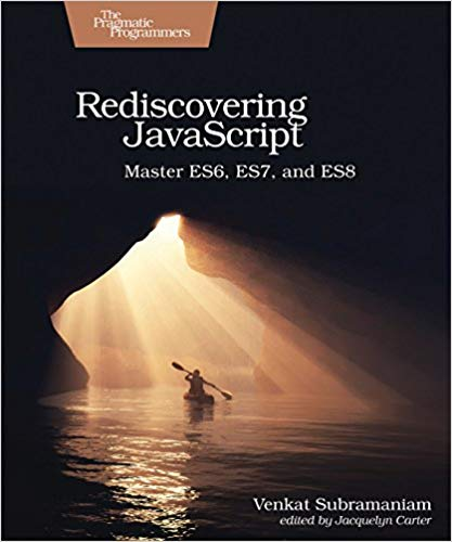 Rediscovering JavaScript: Master ES6, ES7, and ES8 1st Edition