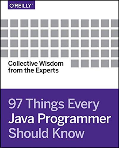 97 Things Every Java Programmer Should Know: Collective Wisdom from the Experts 1st Edition